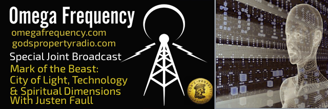 OMEGA FREQUENCY - SPECIAL JOINT EPISODE:  MARK OF THE BEAST: CITY OF LIGHT, TECHNOLOGY & SPIRITUAL DIMENSIONS WITH JUSTEN FAULL